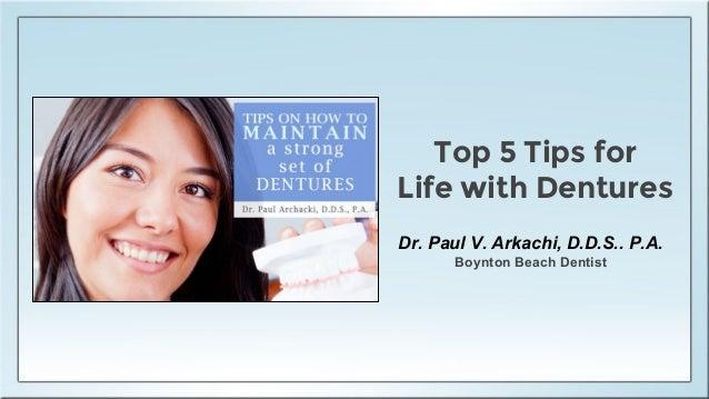 Top 5 Tips for Life with Dentures Dr. Paul V. Arkachi, D.D.S.. P.A. Boynton Beach Dentist