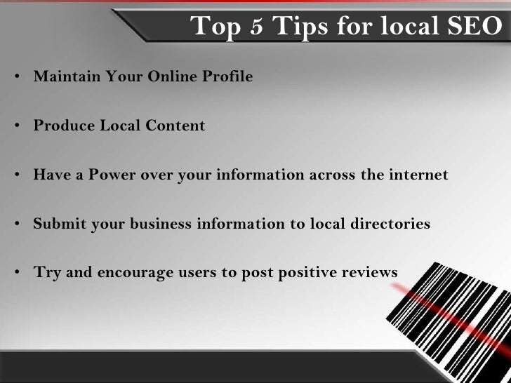Top 5 Tips for local SEO• Maintain Your Online Profile• Produce Local Content• Have a Power over your information across t...