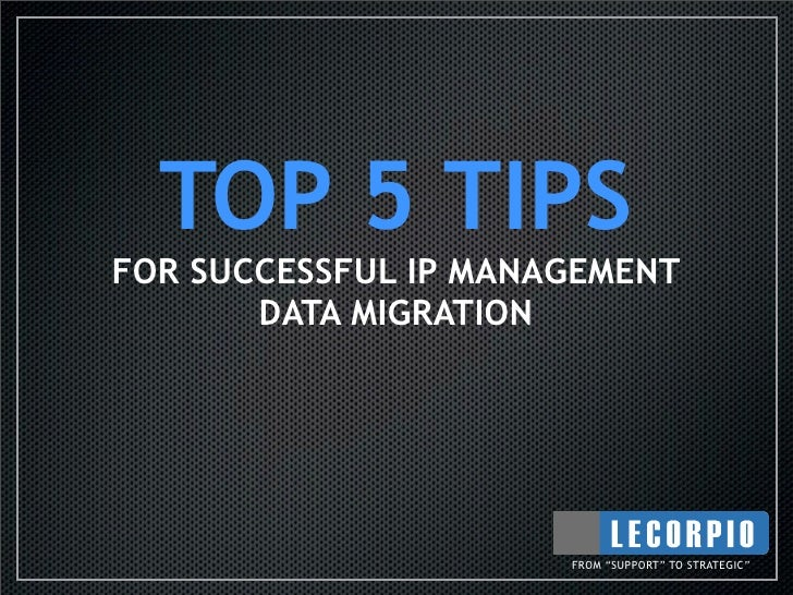 """TOP 5 TIPS FOR SUCCESSFUL IP MANAGEMENT        DATA MIGRATION                           FROM """"SUPPORT"""" TO STRATEGIC"""""""