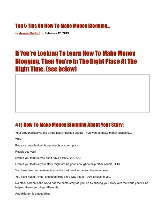 Top 5 Tips On How To Make Money Blogging…by James Godin   on February 12, 2013If You're Looking To Learn How To Make Money...