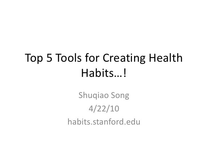 Top 5 Tools for Creating Health Habits…!<br />Shuqiao Song<br />4/22/10<br />habits.stanford.edu<br />