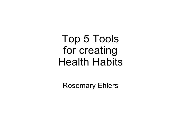 Top 5 Tools for creating Health Habits Rosemary Ehlers