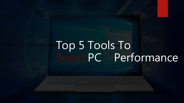 Top 5 tools to boost pc performance | Speedup Windows 10, 8, 7