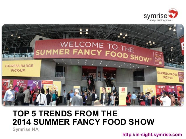 TOP 5 TRENDS FROM THE  2014 SUMMER FANCY FOOD SHOW  Symrise NA  http://in-sight.symrise.com