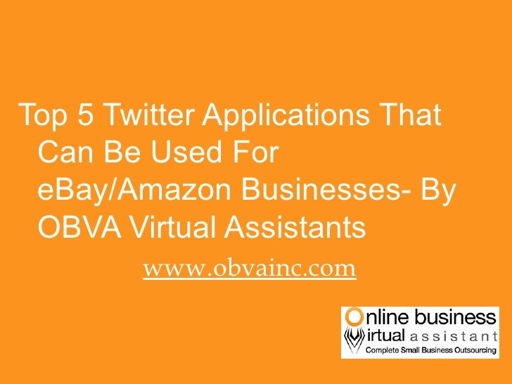 <ul><li>Top 5 Twitter Applications That Can Be Used For eBay/Amazon Businesses- By OBVA Virtual Assistants  </li></ul><ul>...