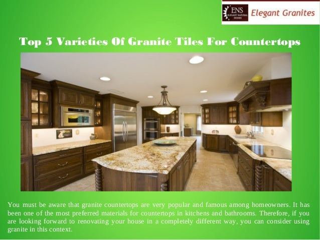 Top 5 Varieties Of Granite Tiles For Countertops You must be aware that granite countertops are very popular and famous am...