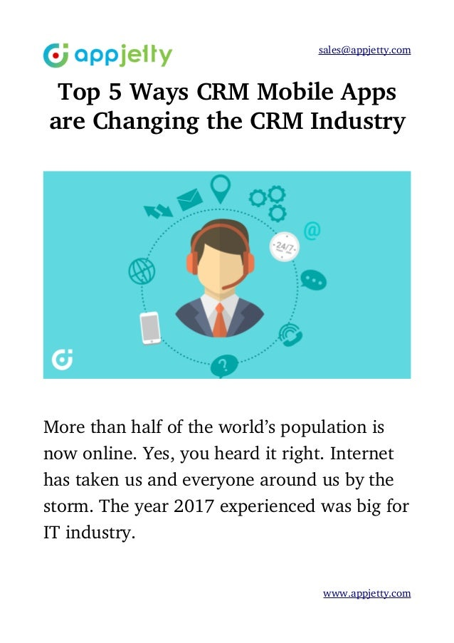 sales@appjetty.com Top 5 Ways CRM Mobile Apps are Changing the CRM Industry More than half of the world's population is  n...