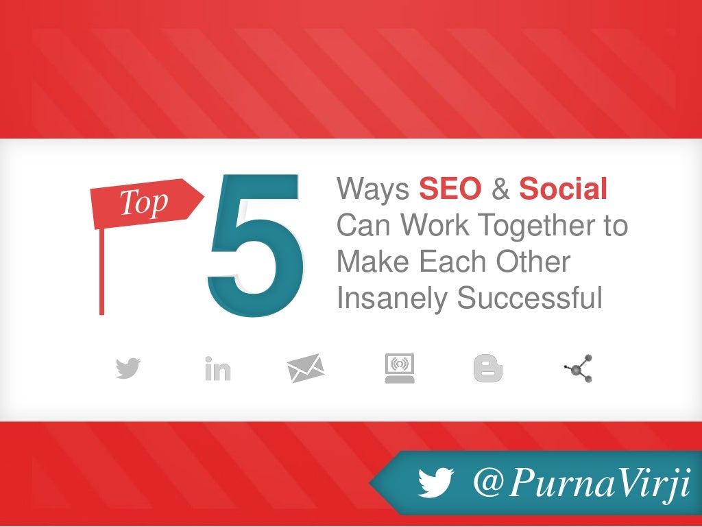 Top 5 Ways SEO & Social Media Can Work Together To Be Insanely Successful by Purna Virji