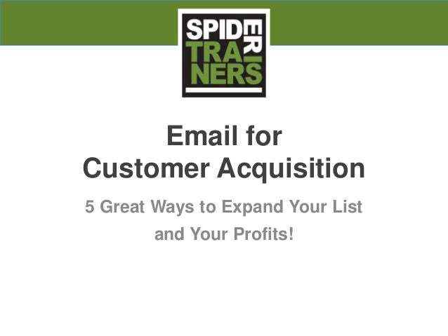 Email for Customer Acquisition 5 Great Ways to Expand Your List and Your Profits!