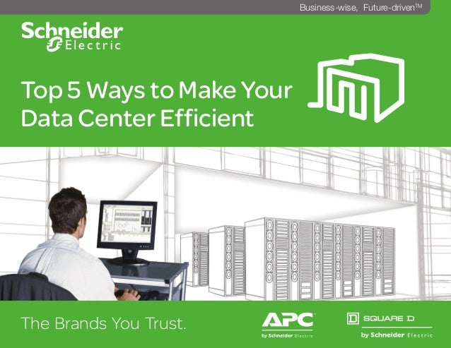 Top 5 Ways to Make Your Data Center Efficient The Brands You Trust. ^ Business-wise, Future-drivenTM