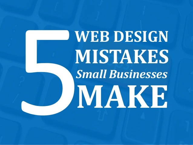 Top 5 Website Design Mistakes Small Business Make,Design And Technology Projects For Primary Schools