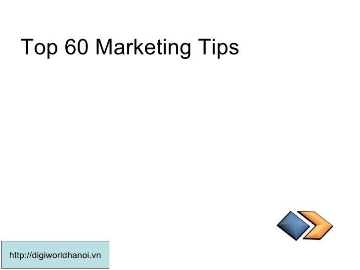 Top 60 Marketing Tips  http://digiworldhanoi.vn