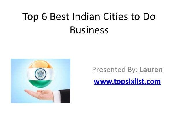 Top 6 Best Indian Cities to Do Business  Presented By: Lauren www.topsixlist.com