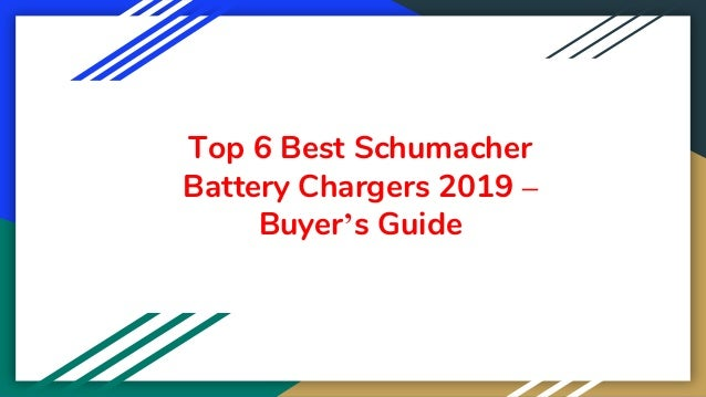 Top 6 Best Schumacher Battery Chargers 2019 – Buyer's Guide
