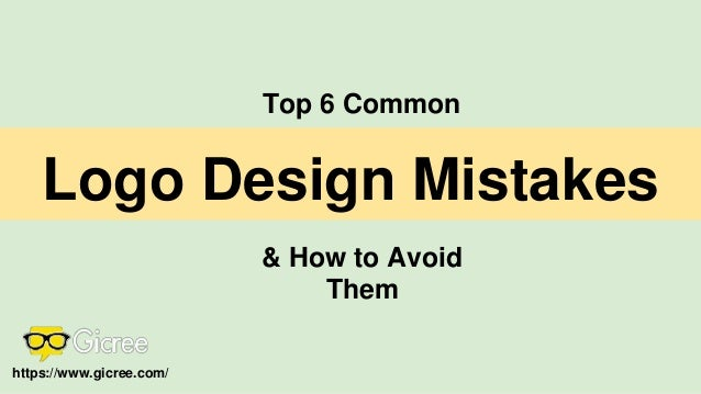 Logo Design Mistakes Top 6 Common & How to Avoid Them https://www.gicree.com/