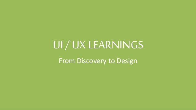 UI/ UX LEARNINGS From Discovery to Design