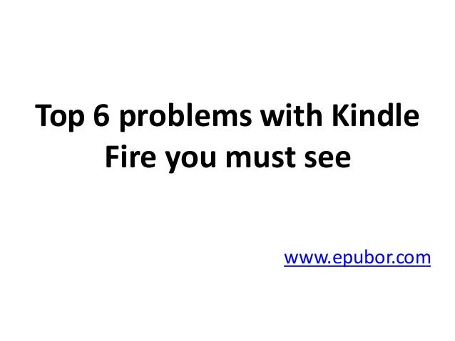 Top 6 problems with KindleFire you must seewww.epubor.com