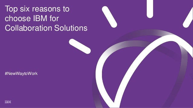 #NewWaytoWork Top six reasons to choose IBM for Collaboration Solutions