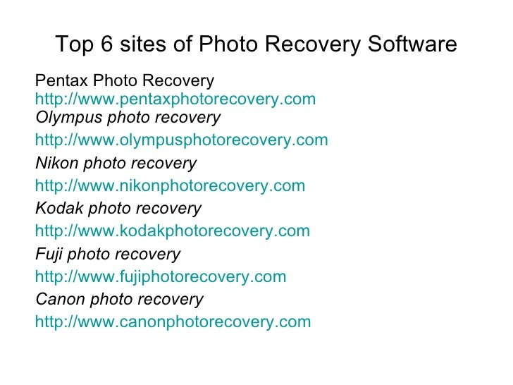 Top 6 sites of Photo Recovery Software Pentax Photo Recovery http:// www.pentaxphotorecovery.com Olympus photo recovery ht...