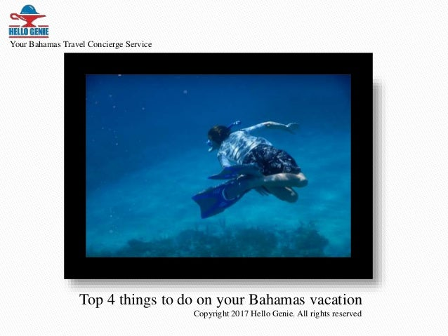 Top 4 things to do on your Bahamas vacation Copyright 2017 Hello Genie. All rights reserved Your Bahamas Travel Concierge ...