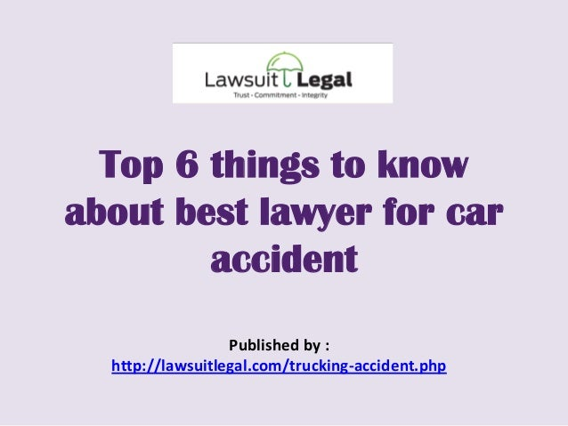 Top 6 things to knowabout best lawyer for caraccidentPublished by :http://lawsuitlegal.com/trucking-accident.php
