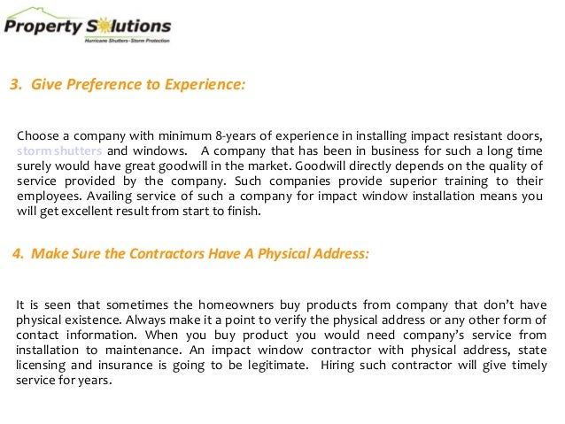 3. Give Preference to Experience: Choose a company with minimum 8-years of experience in installing impact resistant doors...