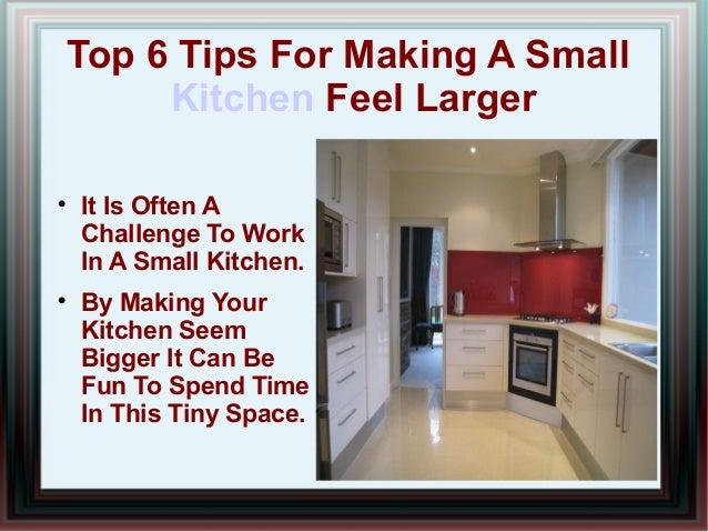Top 6 Tips For Making A Small Kitchen Feel Larger