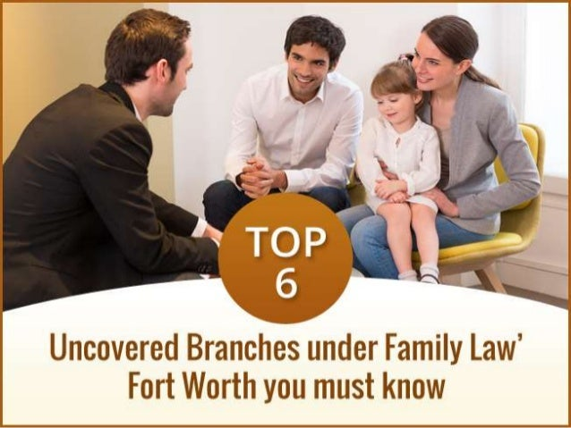 Top 6 Uncovered Branches under Family Law Fort Worth You Must Know Fort Worth family law attorney - wwlawman