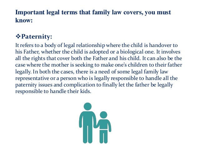 Important legal terms that family law covers, you must know: Paternity: It refers to a body of legal relationship where t...