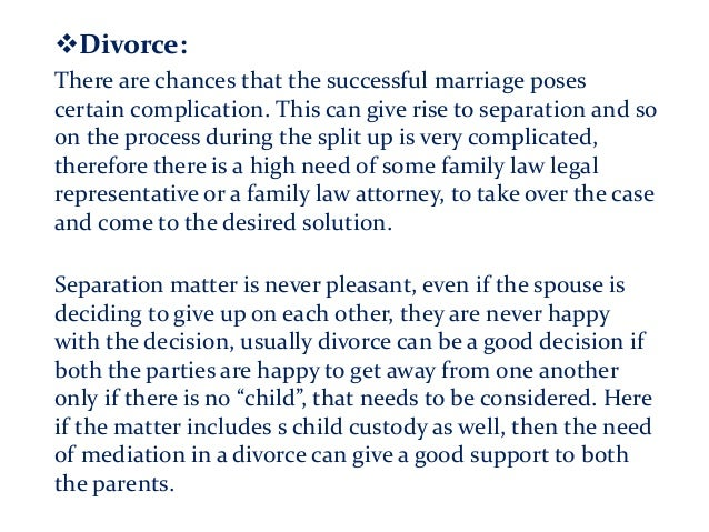Divorce: There are chances that the successful marriage poses certain complication. This can give rise to separation and ...