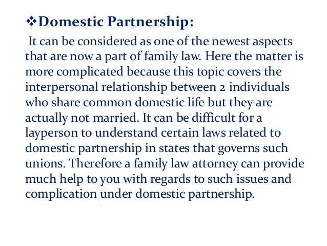 Domestic Partnership: It can be considered as one of the newest aspects that are now a part of family law. Here the matte...