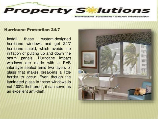 Hurricane Protection 24/7  Install these custom-designed  hurricane windows and get 24/7  hurricane shield, which avoids t...