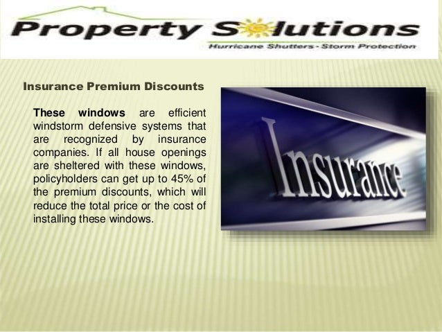 Insurance Premium Discounts  These windows are efficient  windstorm defensive systems that  are recognized by insurance  c...