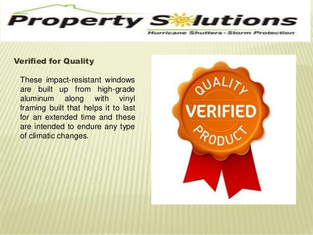 Verified for Quality  These impact-resistant windows  are built up from high-grade  aluminum along with vinyl  framing bui...