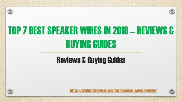 TOP 7 BEST SPEAKER WIRES IN 2018 – REVIEWS & BUYING GUIDES Reviews & Buying Guides https://productsbrowser.com/best-speake...