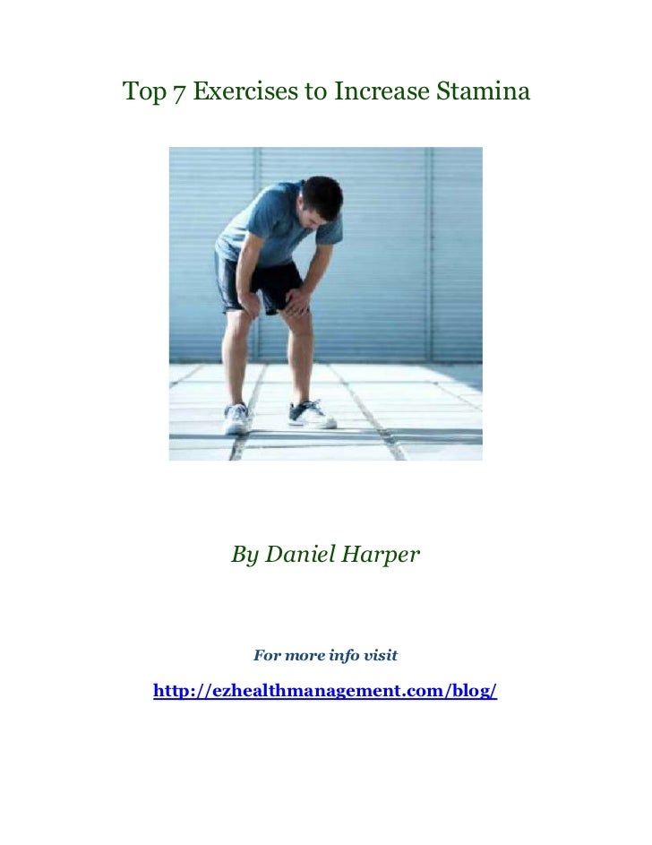 Top 7 Exercises to Increase Stamina         By Daniel Harper            For more info visit  http://ezhealthmanagement.com...