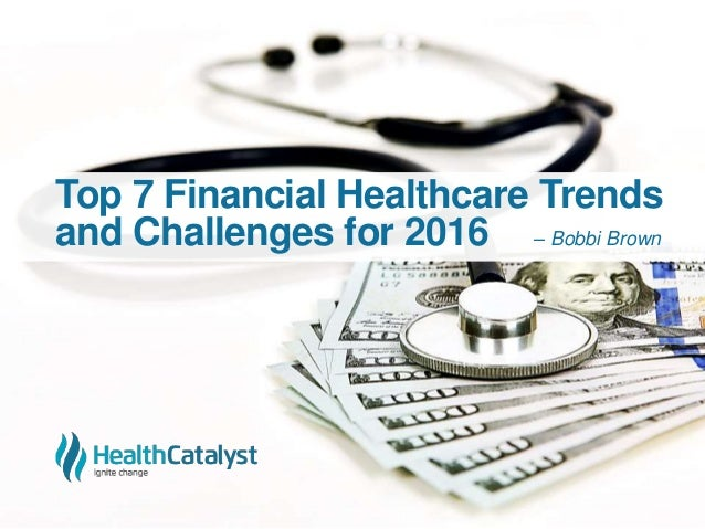 Top 7 Financial Healthcare Trends and Challenges for 2016 – Bobbi Brown