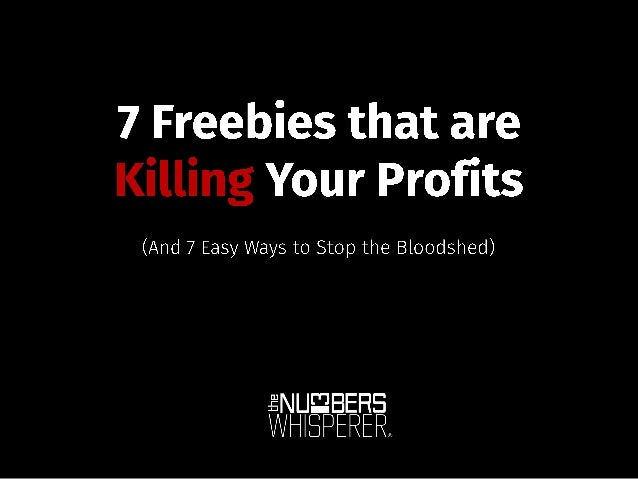 7 Freebies that are Killing Your Profits