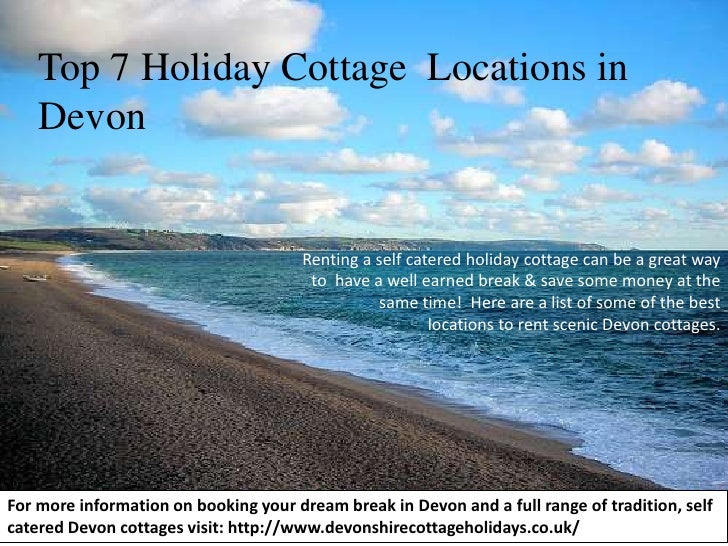 Top 7 Holiday Cottage  Locations in Devon<br />Renting a self catered holiday cottage can be a great way to  have a well e...