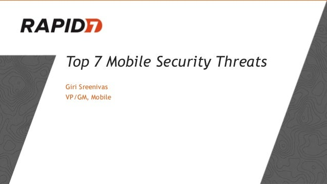 Top 7 Mobile Security Threats Giri Sreenivas VP/GM, Mobile