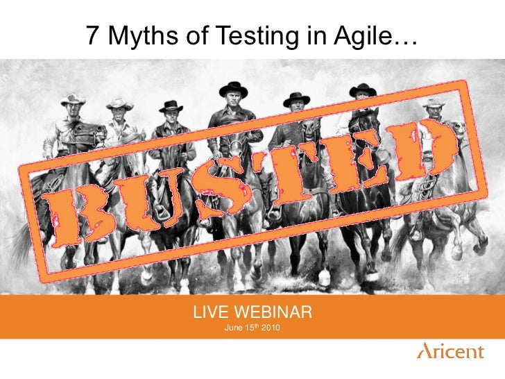 7 Myths of Testing in Agile…        LIVE WEBINAR           June 15th 2010