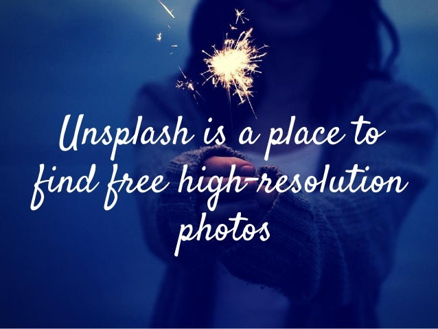 Unsplash is a place to find free high-resolution photos
