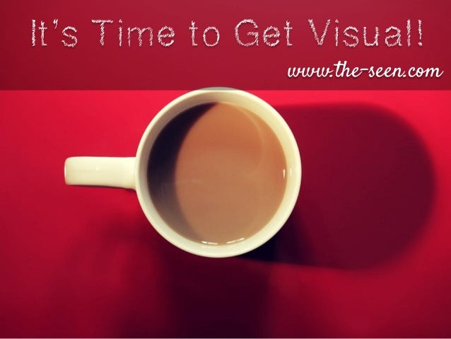 It's Time to Get Visual! www.the-seen.com