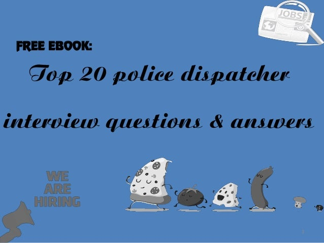 Superb Top 20 Police Dispatcher 1 Interview Questions U0026 Answers FREE EBOOK: ... Regarding 911 Dispatcher Interview Questions