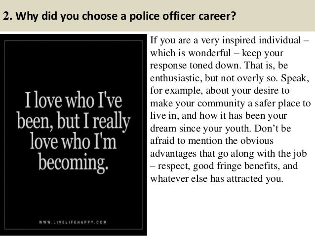 ... Requirements; 6. 2. Why Did You Choose A Police Officer Career?