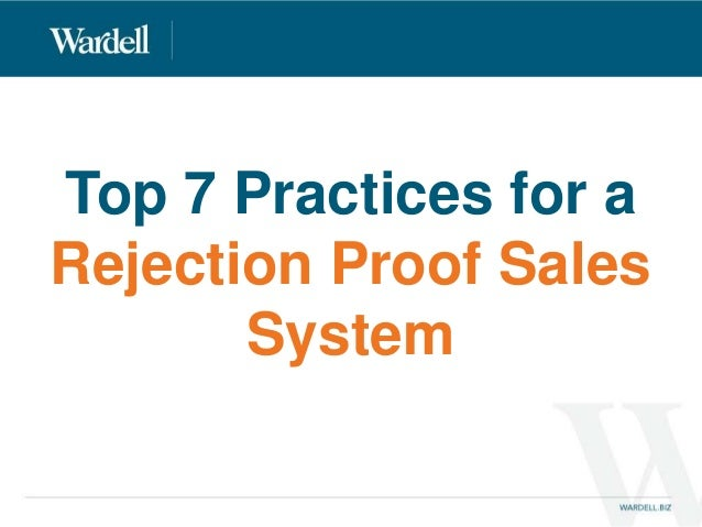 Top 7 Practices for a  Rejection Proof Sales  System