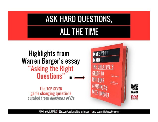 """ASK HARD QUESTIONS, ALL THE TIME Highlights from Warren Berger's essay """"Asking the Right Questions"""" The TOP SEVEN game-cha..."""