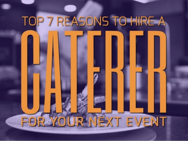 Top 7 Reasons To Hire A Caterer For Your Next Event