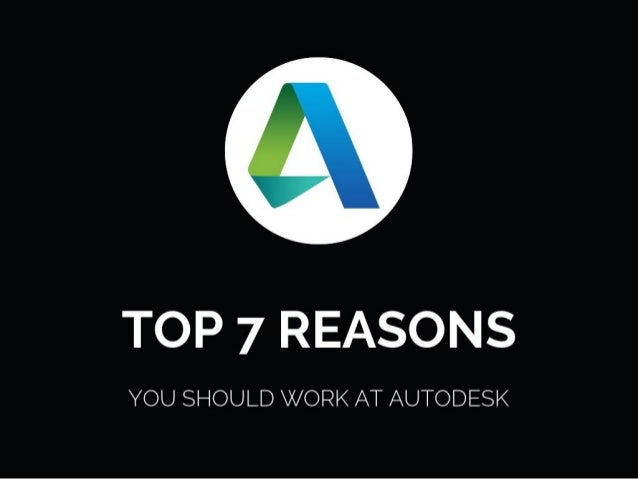 TOP 7 REASONS YOU SHOULD WORK AT AUTODESK