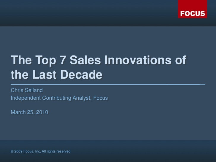 The Top 7 Sales Innovations of the Last Decade<br />Chris Selland<br />Independent Contributing Analyst, Focus<br />March ...